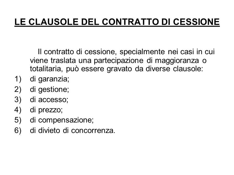 LE CLAUSOLE DEL CONTRATTO DI CESSIONE Il contratto di cessione, specialmente nei casi in cui viene traslata una partecipazione di maggioranza o totali