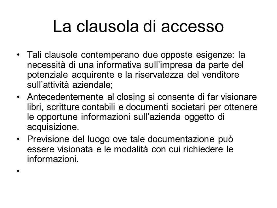 La clausola di accesso Tali clausole contemperano due opposte esigenze: la necessità di una informativa sullimpresa da parte del potenziale acquirente