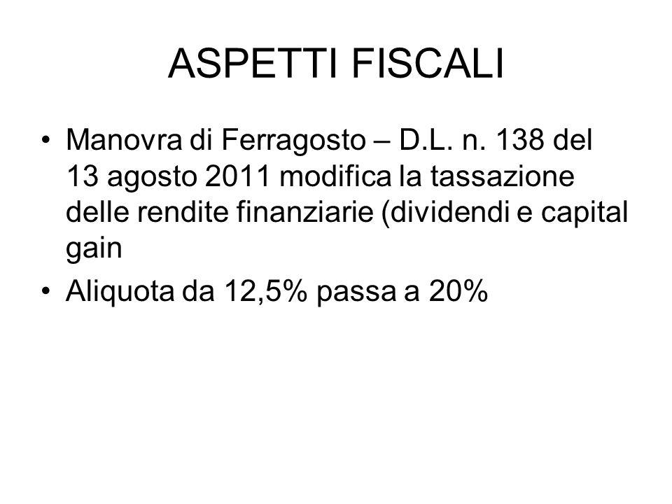 ASPETTI FISCALI Manovra di Ferragosto – D.L. n. 138 del 13 agosto 2011 modifica la tassazione delle rendite finanziarie (dividendi e capital gain Aliq
