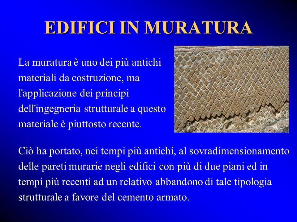 EDIFICI IN MURATURA Ciò ha portato, nei tempi più antichi, al sovradimensionamento delle pareti murarie negli edifici con più di due piani ed in tempi