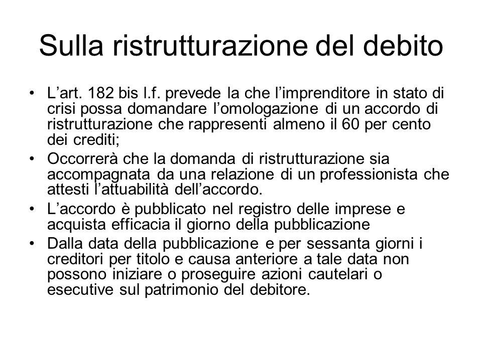 Sulla ristrutturazione del debito Lart. 182 bis l.f. prevede la che limprenditore in stato di crisi possa domandare lomologazione di un accordo di ris