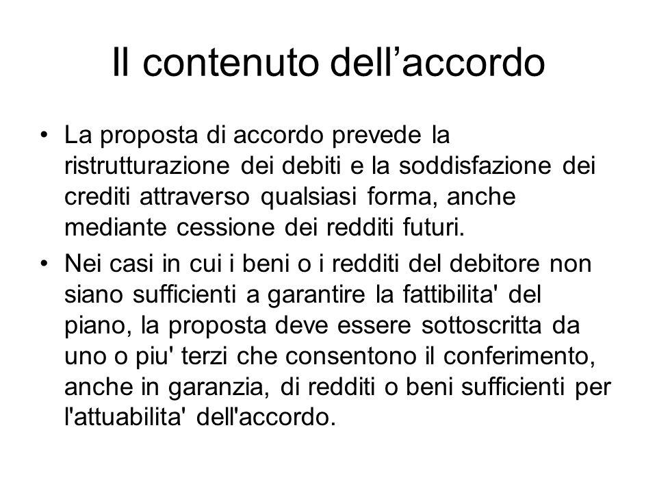 Il contenuto dellaccordo La proposta di accordo prevede la ristrutturazione dei debiti e la soddisfazione dei crediti attraverso qualsiasi forma, anch