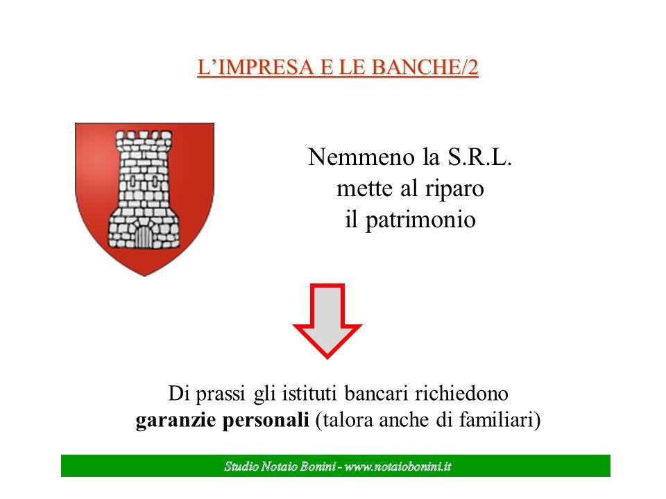 LIMPRESA E LE BANCHE/2 Nemmeno la S.R.L. mette al riparo il patrimonio Di prassi gli istituti bancari richiedono garanzie personali (talora anche di f