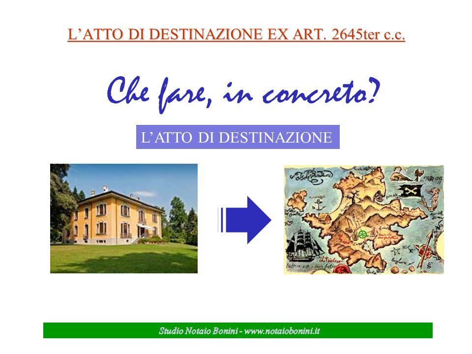 LATTO DI DESTINAZIONE EX ART. 2645ter c.c. Che fare, in concreto? LATTO DI DESTINAZIONE