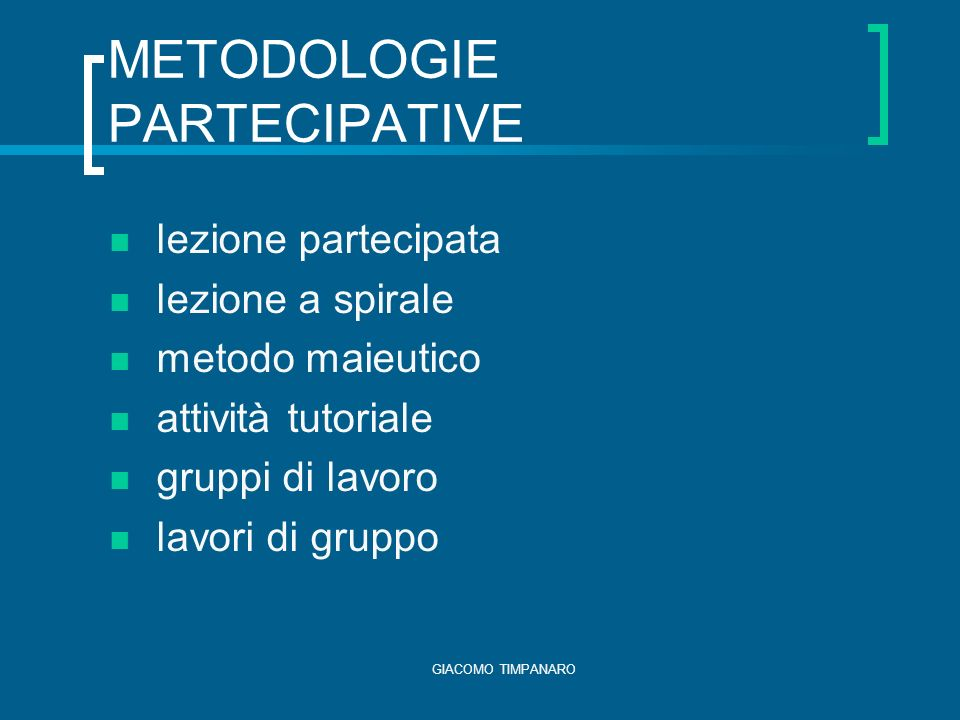 GIACOMO TIMPANARO METODOLOGIE PARTECIPATIVE lezione partecipata lezione a spirale metodo maieutico attività tutoriale gruppi di lavoro lavori di gruppo