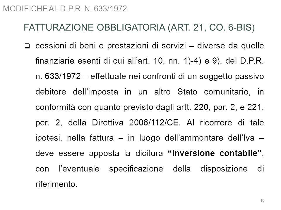 MODIFICHE AL D.P.R. N. 633/1972 10 FATTURAZIONE OBBLIGATORIA (ART. 21, CO. 6-BIS) cessioni di beni e prestazioni di servizi – diverse da quelle finanz