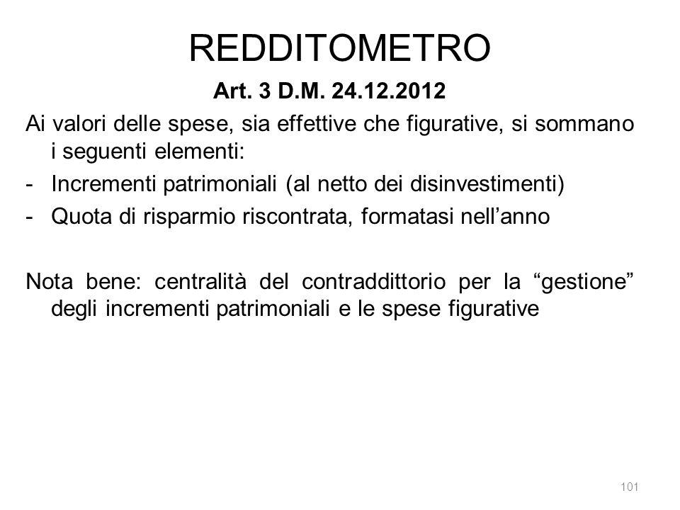 REDDITOMETRO 101 Art. 3 D.M. 24.12.2012 Ai valori delle spese, sia effettive che figurative, si sommano i seguenti elementi: -Incrementi patrimoniali