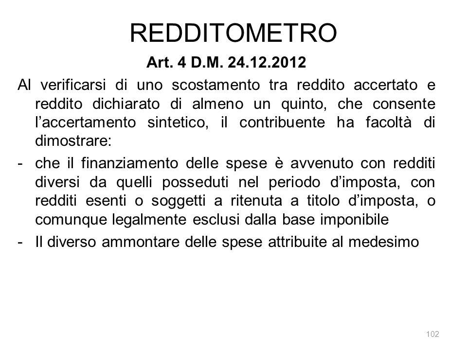 REDDITOMETRO 102 Art. 4 D.M. 24.12.2012 Al verificarsi di uno scostamento tra reddito accertato e reddito dichiarato di almeno un quinto, che consente