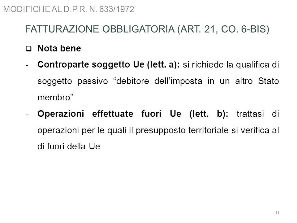 MODIFICHE AL D.P.R. N. 633/1972 11 FATTURAZIONE OBBLIGATORIA (ART. 21, CO. 6-BIS) Nota bene - Controparte soggetto Ue (lett. a): si richiede la qualif