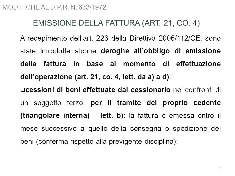 MODIFICHE AL D.P.R. N. 633/1972 12 EMISSIONE DELLA FATTURA (ART. 21, CO. 4) A recepimento dellart. 223 della Direttiva 2006/112/CE, sono state introdo