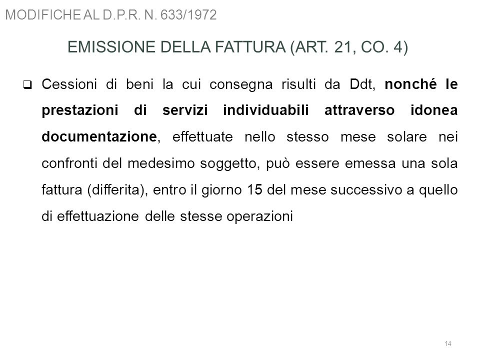 MODIFICHE AL D.P.R. N. 633/1972 14 EMISSIONE DELLA FATTURA (ART. 21, CO. 4) Cessioni di beni la cui consegna risulti da Ddt, nonché le prestazioni di