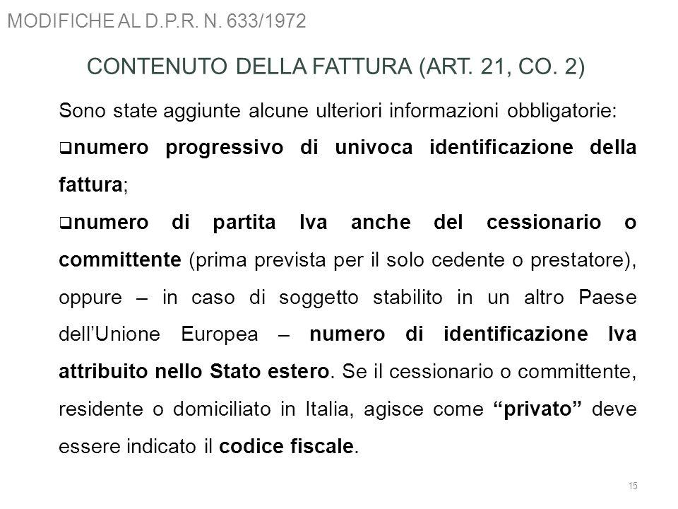 MODIFICHE AL D.P.R. N. 633/1972 15 CONTENUTO DELLA FATTURA (ART. 21, CO. 2) Sono state aggiunte alcune ulteriori informazioni obbligatorie: numero pro