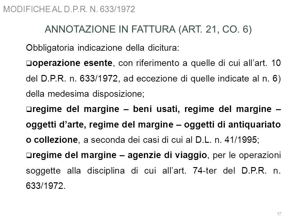 MODIFICHE AL D.P.R. N. 633/1972 17 ANNOTAZIONE IN FATTURA (ART. 21, CO. 6) Obbligatoria indicazione della dicitura: operazione esente, con riferimento