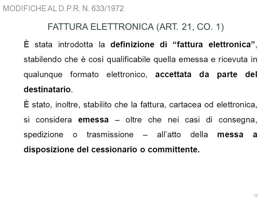 MODIFICHE AL D.P.R. N. 633/1972 19 FATTURA ELETTRONICA (ART. 21, CO. 1) È stata introdotta la definizione di fattura elettronica, stabilendo che è cos
