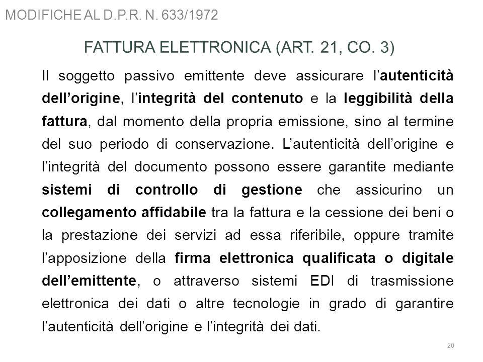 MODIFICHE AL D.P.R. N. 633/1972 20 FATTURA ELETTRONICA (ART. 21, CO. 3) Il soggetto passivo emittente deve assicurare lautenticità dellorigine, linteg