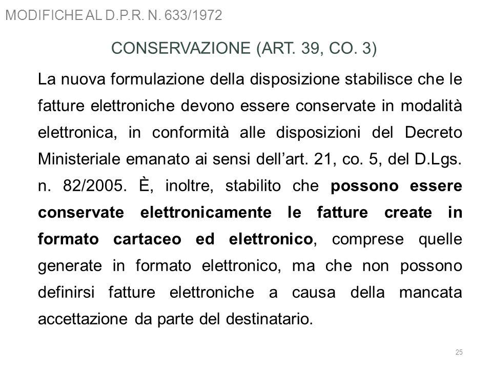 MODIFICHE AL D.P.R. N. 633/1972 25 CONSERVAZIONE (ART. 39, CO. 3) La nuova formulazione della disposizione stabilisce che le fatture elettroniche devo