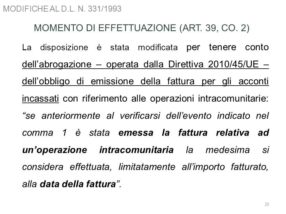 MODIFICHE AL D.L. N. 331/1993 29 MOMENTO DI EFFETTUAZIONE (ART. 39, CO. 2) La disposizione è stata modificata per tenere conto dellabrogazione – opera