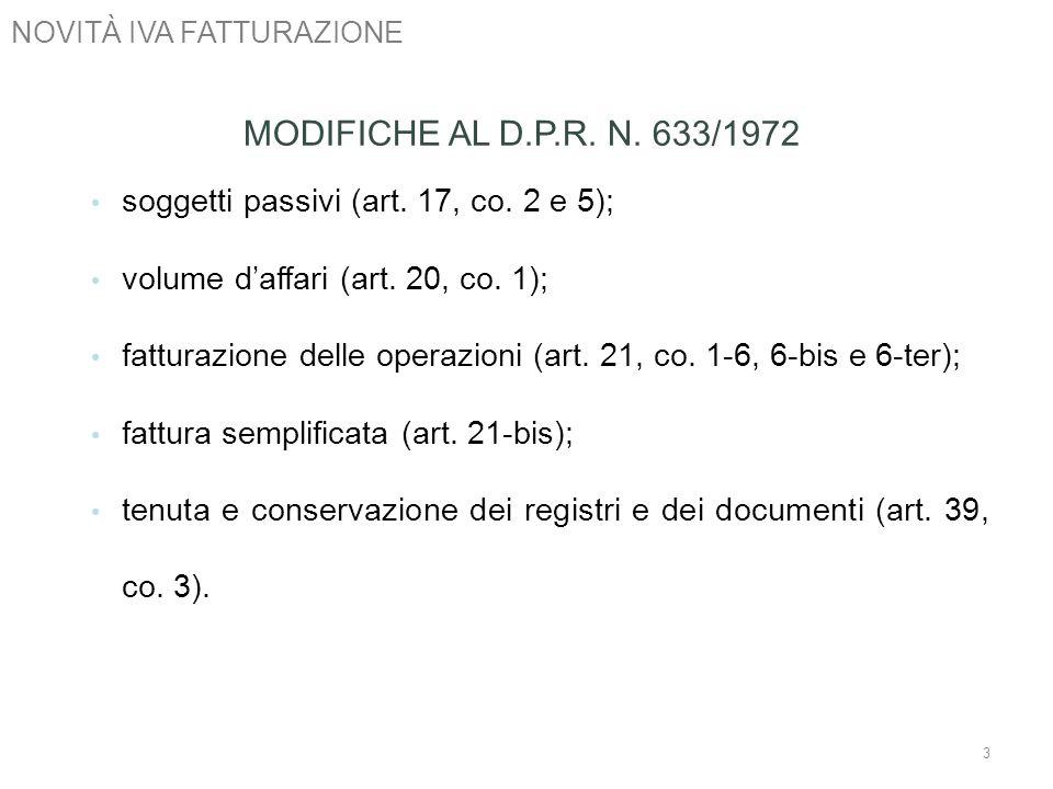 NOVITÀ IVA FATTURAZIONE 3 MODIFICHE AL D.P.R. N. 633/1972 soggetti passivi (art. 17, co. 2 e 5); volume daffari (art. 20, co. 1); fatturazione delle o