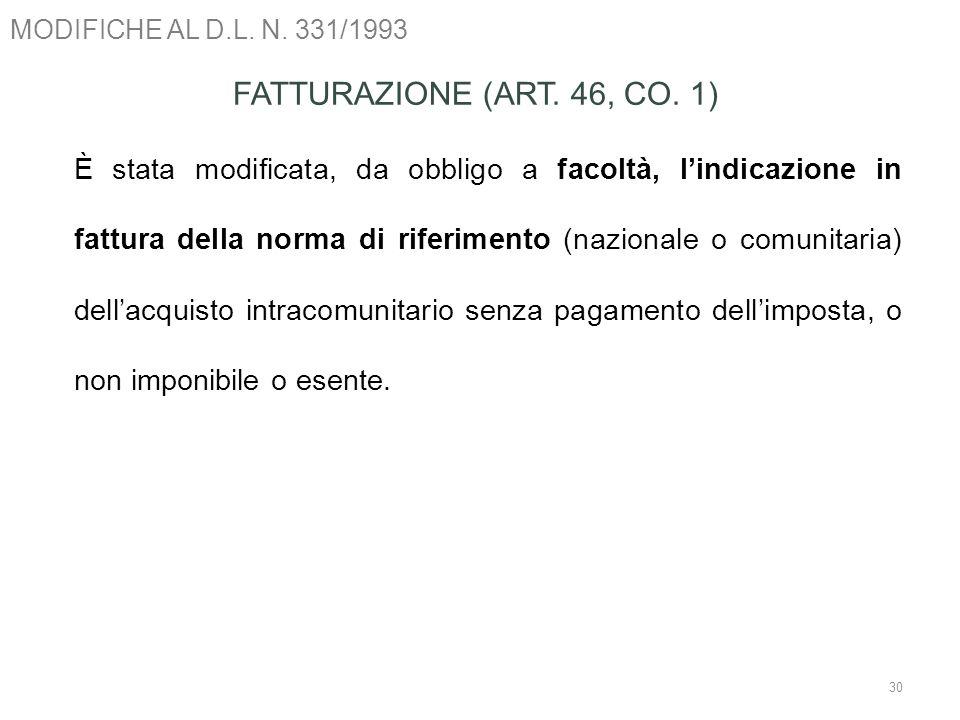 MODIFICHE AL D.L. N. 331/1993 30 FATTURAZIONE (ART. 46, CO. 1) È stata modificata, da obbligo a facoltà, lindicazione in fattura della norma di riferi