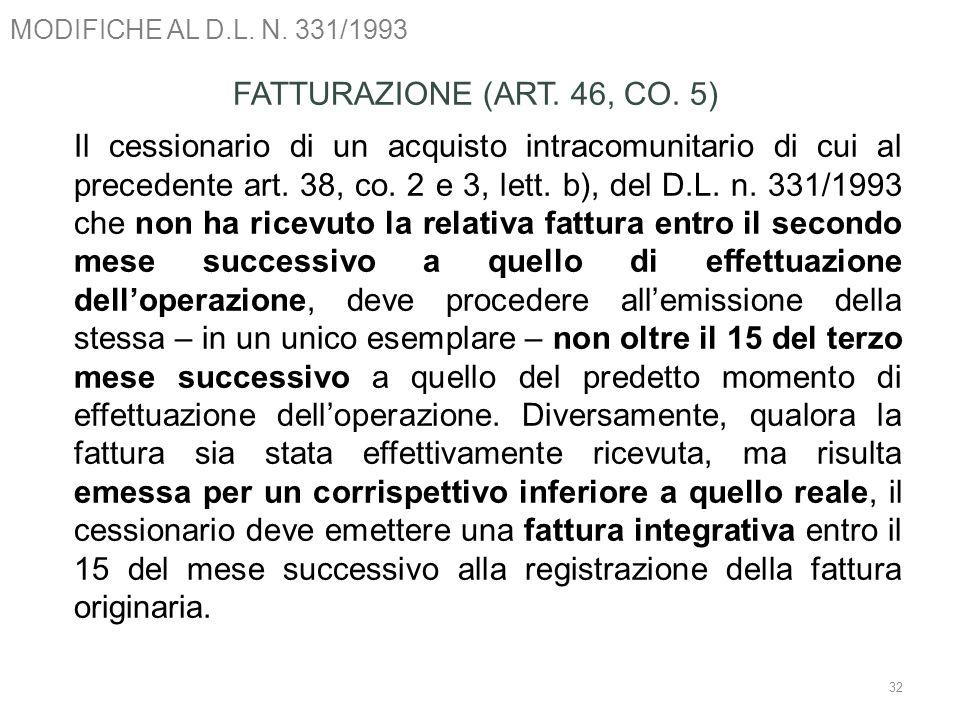 MODIFICHE AL D.L. N. 331/1993 32 FATTURAZIONE (ART. 46, CO. 5) Il cessionario di un acquisto intracomunitario di cui al precedente art. 38, co. 2 e 3,