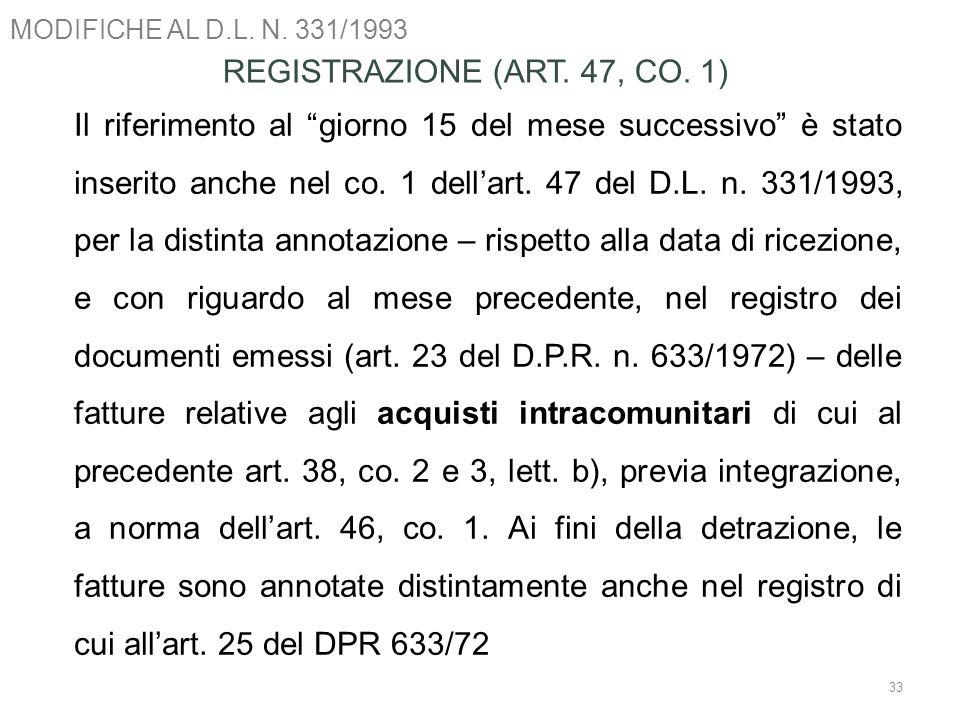 MODIFICHE AL D.L. N. 331/1993 33 REGISTRAZIONE (ART. 47, CO. 1) Il riferimento al giorno 15 del mese successivo è stato inserito anche nel co. 1 della