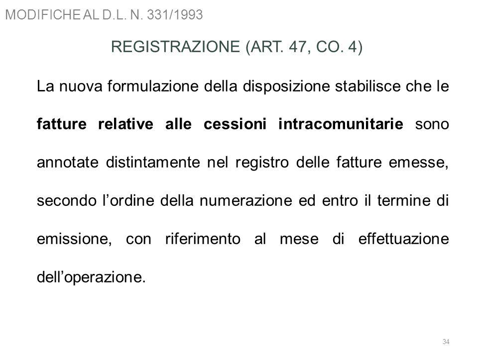MODIFICHE AL D.L. N. 331/1993 34 REGISTRAZIONE (ART. 47, CO. 4) La nuova formulazione della disposizione stabilisce che le fatture relative alle cessi