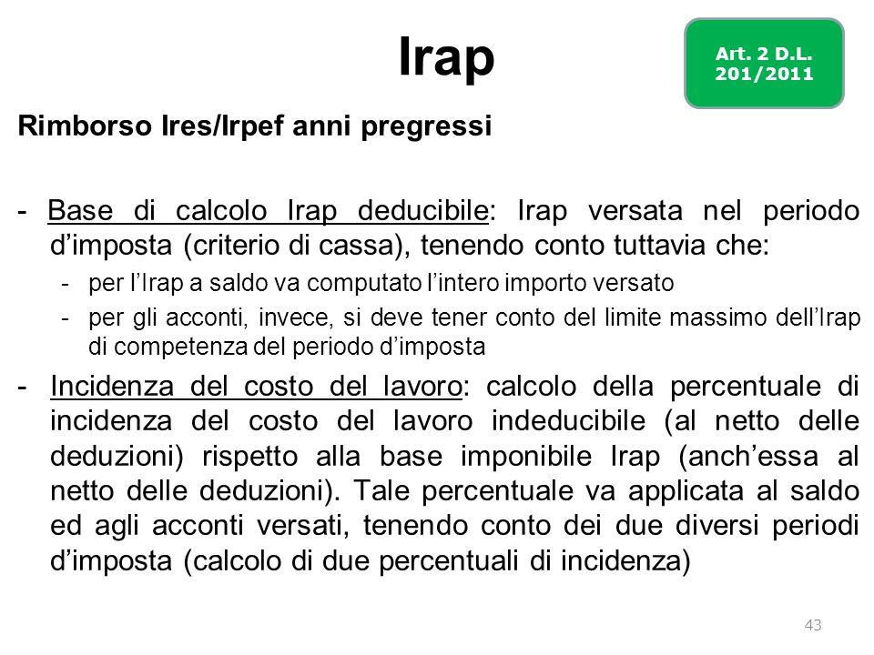 Irap Rimborso Ires/Irpef anni pregressi - Base di calcolo Irap deducibile: Irap versata nel periodo dimposta (criterio di cassa), tenendo conto tuttav