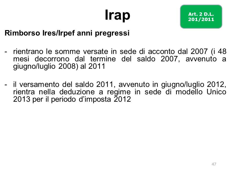 Irap Rimborso Ires/Irpef anni pregressi -rientrano le somme versate in sede di acconto dal 2007 (i 48 mesi decorrono dal termine del saldo 2007, avven