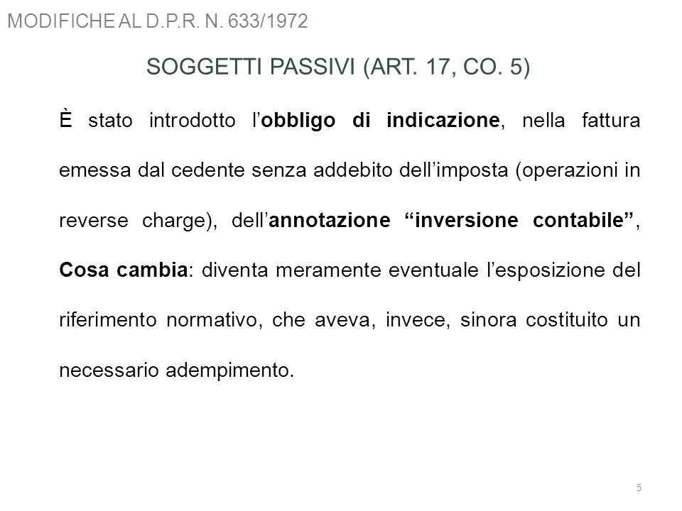 MODIFICHE AL D.P.R. N. 633/1972 5 SOGGETTI PASSIVI (ART. 17, CO. 5) È stato introdotto lobbligo di indicazione, nella fattura emessa dal cedente senza