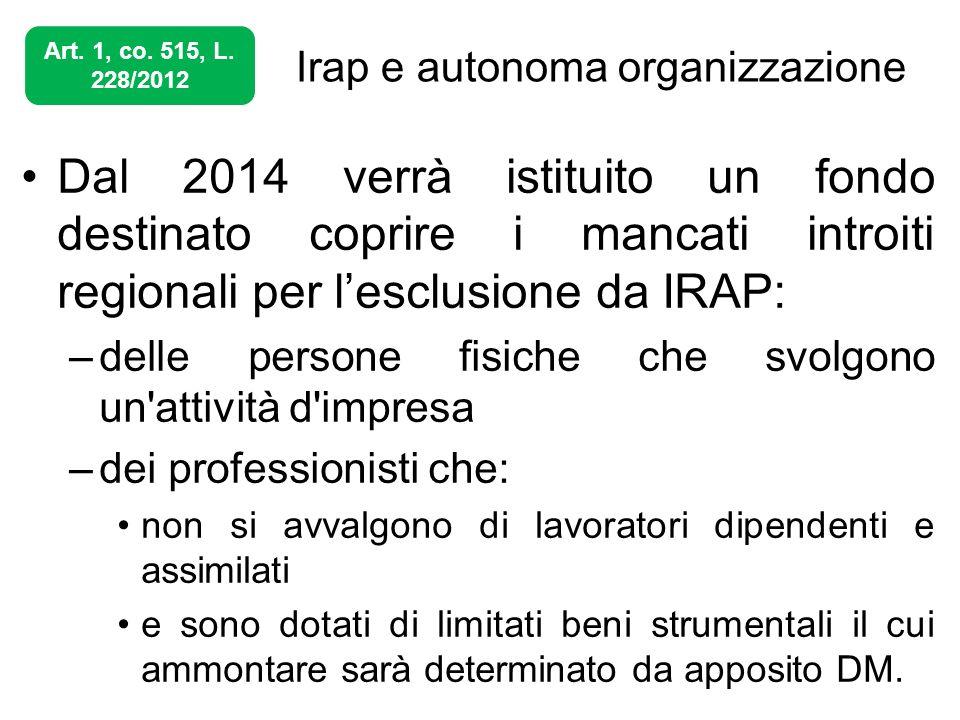 Irap e autonoma organizzazione Dal 2014 verrà istituito un fondo destinato coprire i mancati introiti regionali per lesclusione da IRAP: –delle person