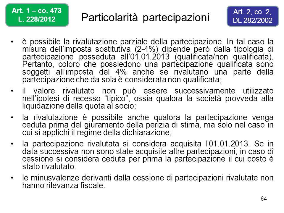 64 Particolarità partecipazioni è possibile la rivalutazione parziale della partecipazione. In tal caso la misura dellimposta sostitutiva (2-4%) dipen