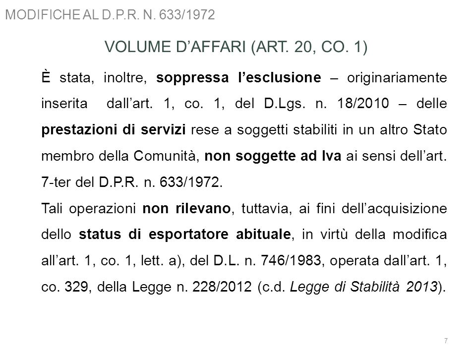 MODIFICHE AL D.P.R. N. 633/1972 7 VOLUME DAFFARI (ART. 20, CO. 1) È stata, inoltre, soppressa lesclusione – originariamente inserita dallart. 1, co. 1