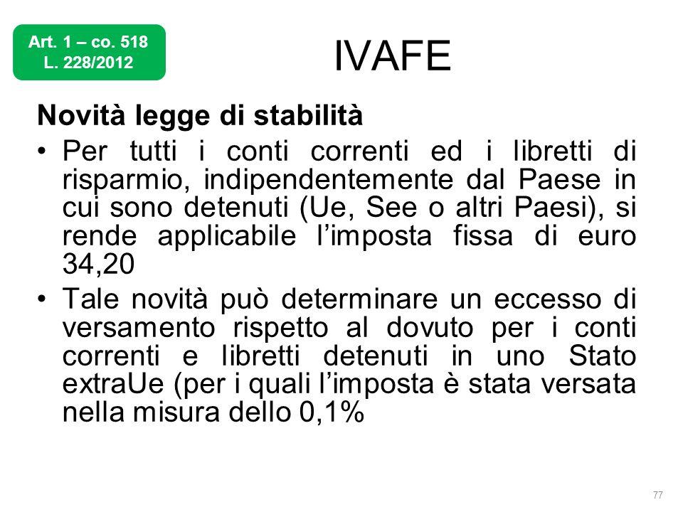 IVAFE Novità legge di stabilità Per tutti i conti correnti ed i libretti di risparmio, indipendentemente dal Paese in cui sono detenuti (Ue, See o alt