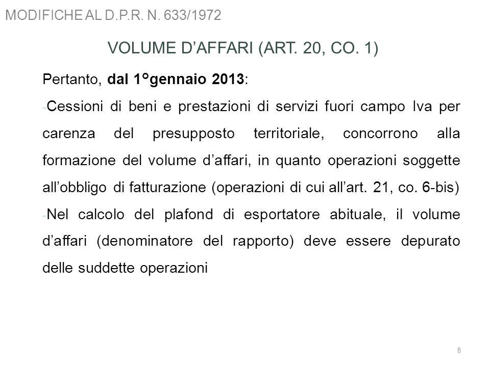 MODIFICHE AL D.P.R. N. 633/1972 8 VOLUME DAFFARI (ART. 20, CO. 1) Pertanto, dal 1°gennaio 2013: - Cessioni di beni e prestazioni di servizi fuori camp