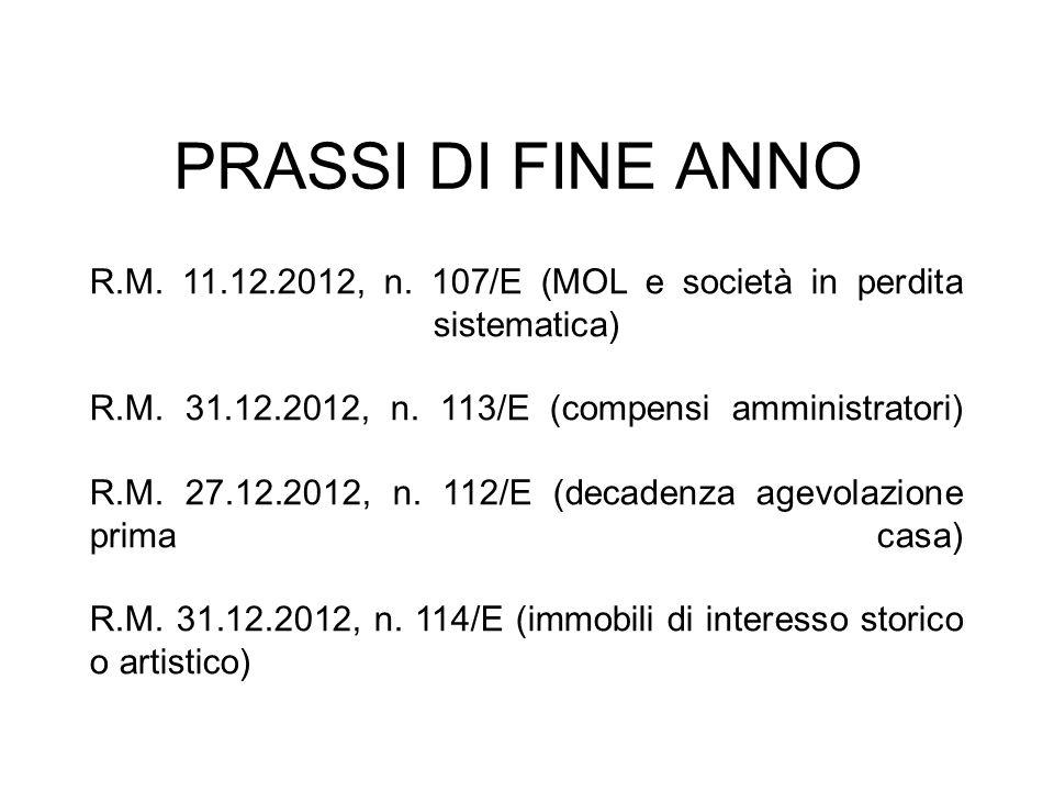 PRASSI DI FINE ANNO R.M. 11.12.2012, n. 107/E (MOL e società in perdita sistematica) R.M. 31.12.2012, n. 113/E (compensi amministratori) R.M. 27.12.20