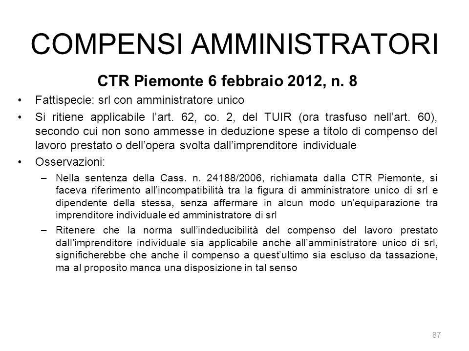 COMPENSI AMMINISTRATORI 87 CTR Piemonte 6 febbraio 2012, n. 8 Fattispecie: srl con amministratore unico Si ritiene applicabile lart. 62, co. 2, del TU