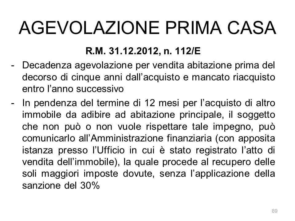 AGEVOLAZIONE PRIMA CASA 89 R.M. 31.12.2012, n. 112/E -Decadenza agevolazione per vendita abitazione prima del decorso di cinque anni dallacquisto e ma