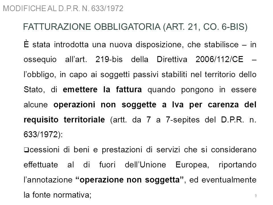 MODIFICHE AL D.P.R. N. 633/1972 9 FATTURAZIONE OBBLIGATORIA (ART. 21, CO. 6-BIS) È stata introdotta una nuova disposizione, che stabilisce – in ossequ