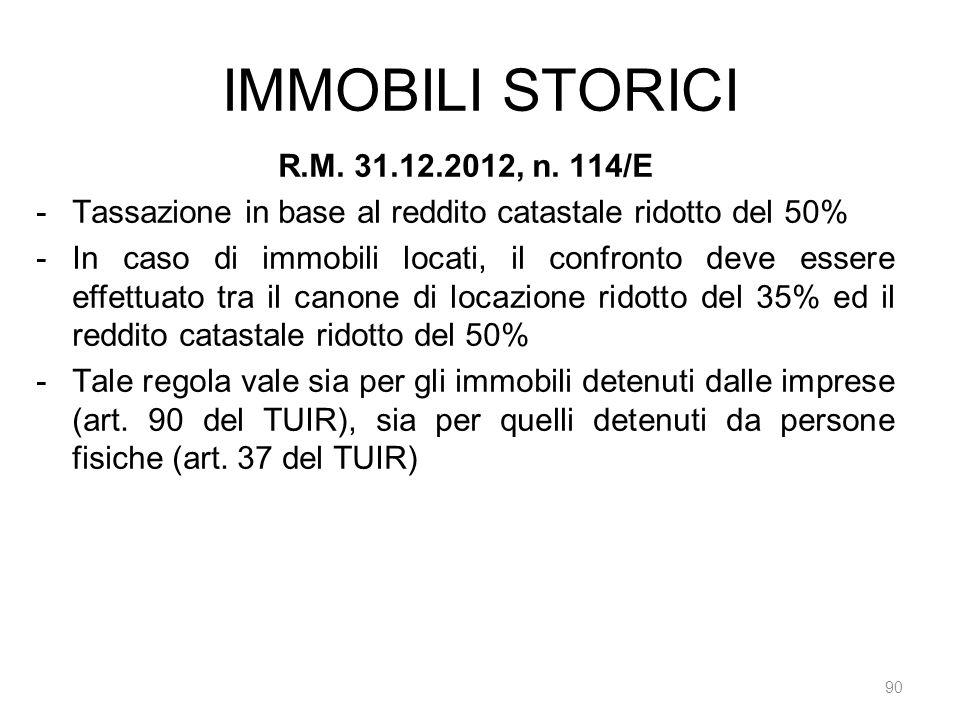 IMMOBILI STORICI 90 R.M. 31.12.2012, n. 114/E -Tassazione in base al reddito catastale ridotto del 50% -In caso di immobili locati, il confronto deve
