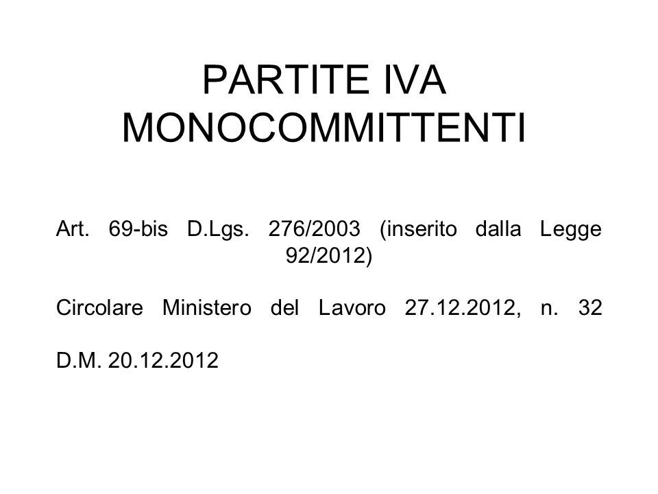 PARTITE IVA MONOCOMMITTENTI Art. 69-bis D.Lgs. 276/2003 (inserito dalla Legge 92/2012) Circolare Ministero del Lavoro 27.12.2012, n. 32 D.M. 20.12.201