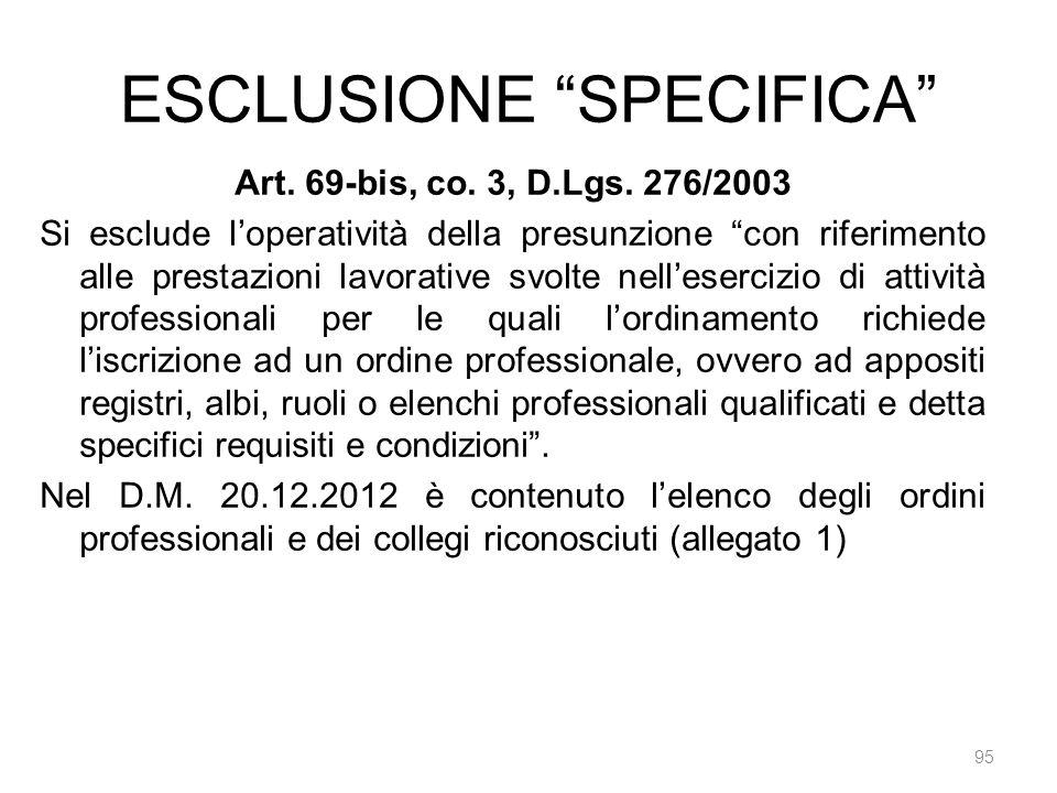 ESCLUSIONE SPECIFICA 95 Art. 69-bis, co. 3, D.Lgs. 276/2003 Si esclude loperatività della presunzione con riferimento alle prestazioni lavorative svol