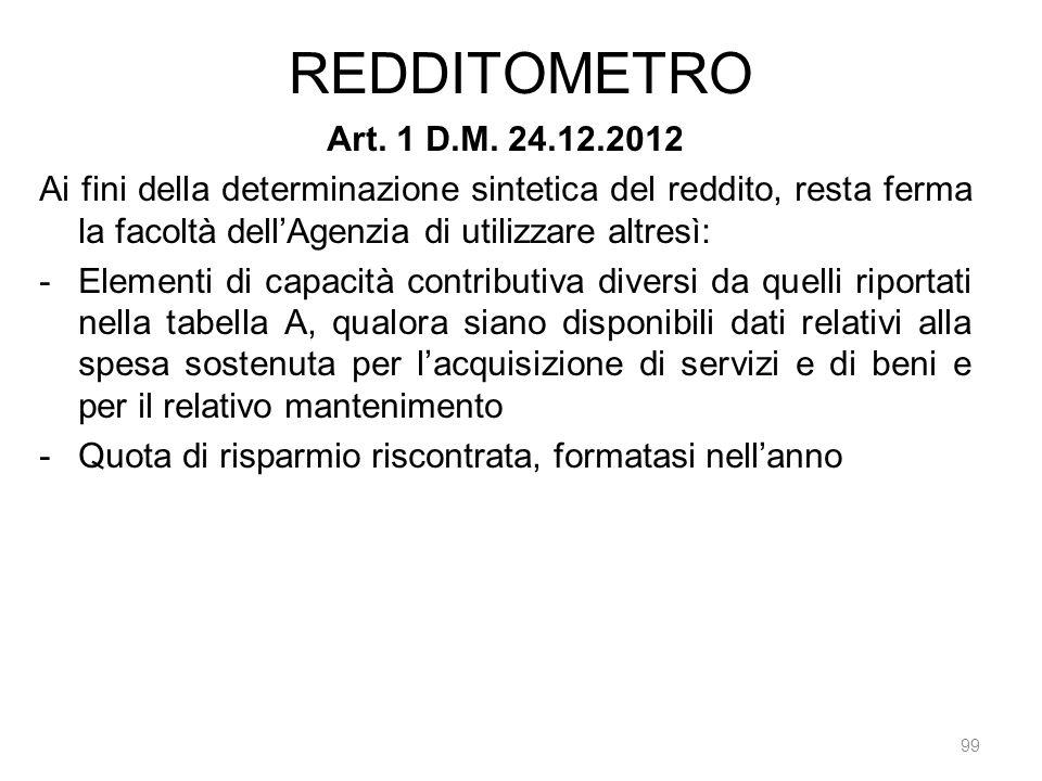 REDDITOMETRO 99 Art. 1 D.M. 24.12.2012 Ai fini della determinazione sintetica del reddito, resta ferma la facoltà dellAgenzia di utilizzare altresì: -