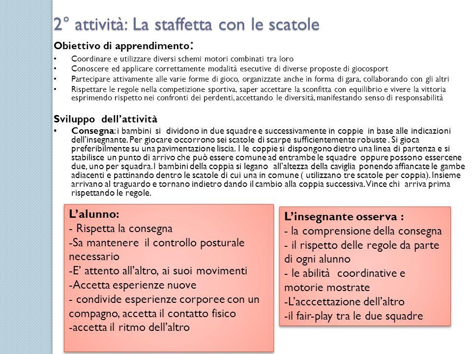 2° attività: La staffetta con le scatole Obiettivo di apprendimento : Coordinare e utilizzare diversi schemi motori combinati tra loro Conoscere ed ap