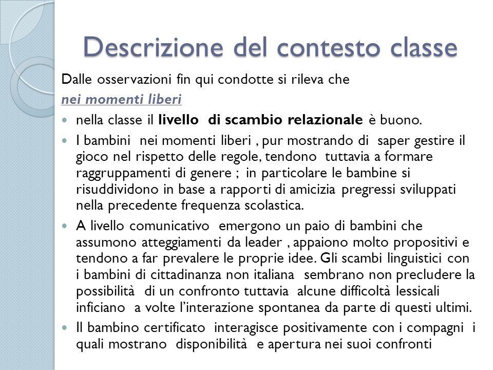 Descrizione del contesto classe Dalle osservazioni fin qui condotte si rileva che nei momenti liberi nella classe il livello di scambio relazionale è