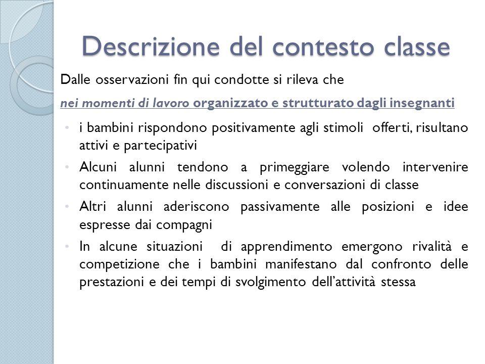 Descrizione del contesto classe Dalle osservazioni fin qui condotte si rileva che nei momenti di lavoro organizzato e strutturato dagli insegnanti i b