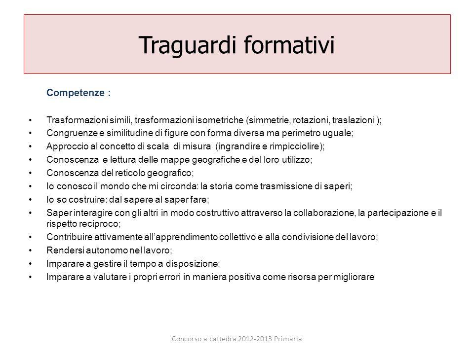 Traguardi formativi Competenze : Trasformazioni simili, trasformazioni isometriche (simmetrie, rotazioni, traslazioni ); Congruenze e similitudine di