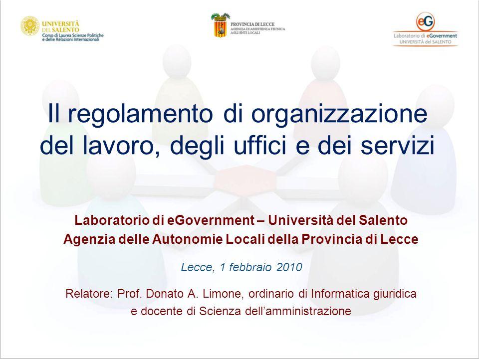 Il regolamento di organizzazione del lavoro, degli uffici e dei servizi Laboratorio di eGovernment – Università del Salento Agenzia delle Autonomie Locali della Provincia di Lecce Lecce, 1 febbraio 2010 Relatore: Prof.