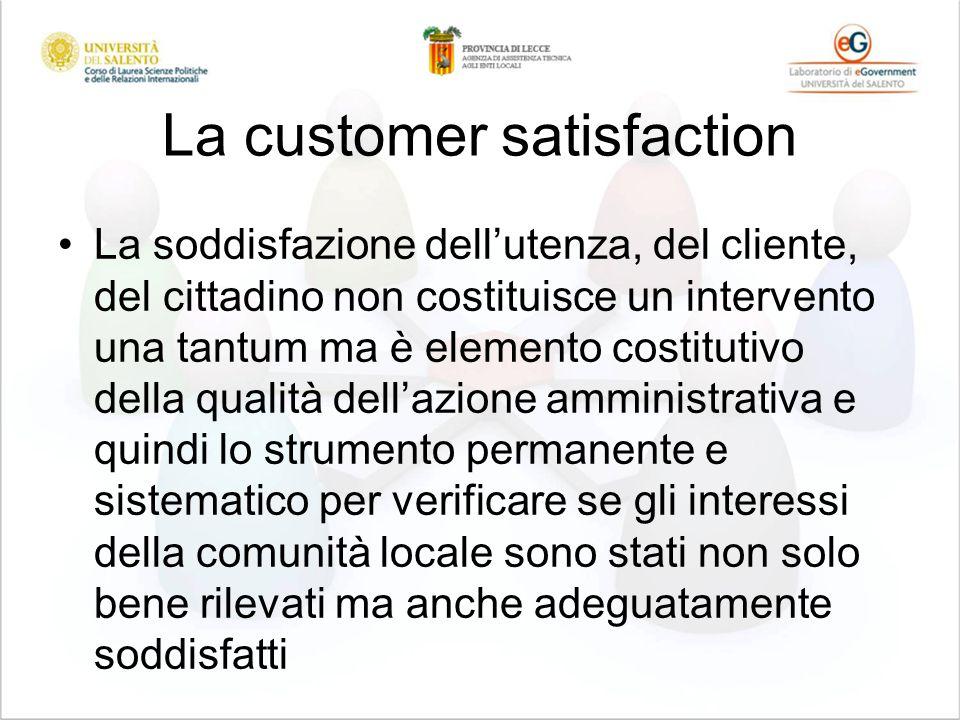 La customer satisfaction La soddisfazione dellutenza, del cliente, del cittadino non costituisce un intervento una tantum ma è elemento costitutivo de