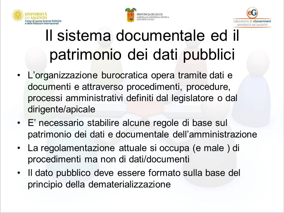 Il sistema documentale ed il patrimonio dei dati pubblici Lorganizzazione burocratica opera tramite dati e documenti e attraverso procedimenti, proced