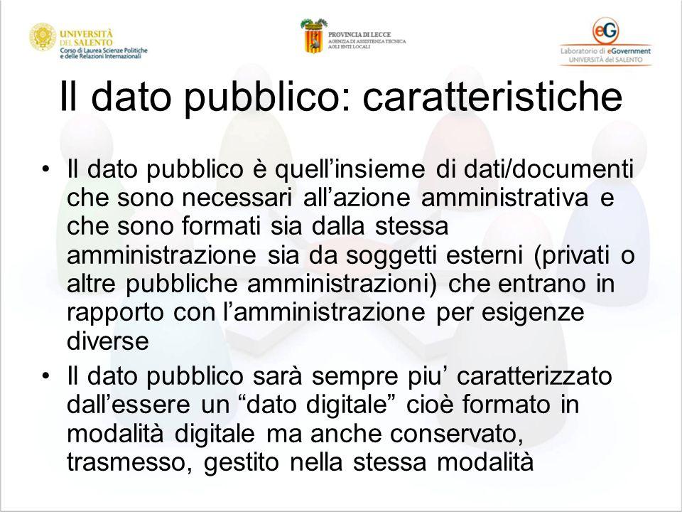 Il dato pubblico: caratteristiche Il dato pubblico è quellinsieme di dati/documenti che sono necessari allazione amministrativa e che sono formati sia